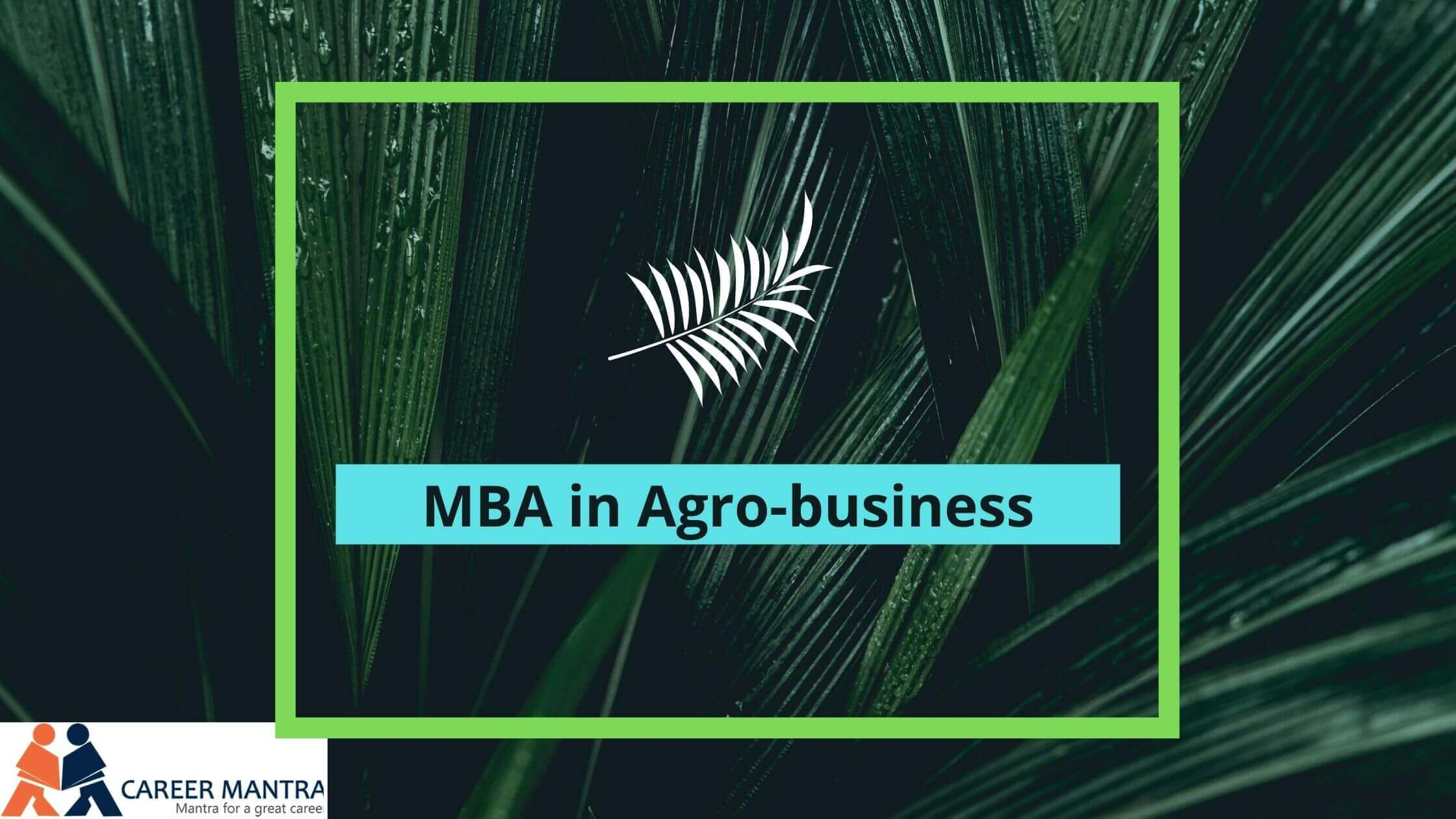 MBA in Agri-Business Management   Know best before choosing   2020